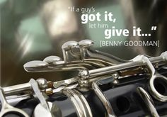 """""""If a guy's got it..."""" Quote by Benny Goodman, jazz musician, with image of clarinet."""