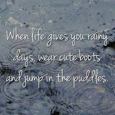 When life gives you rainy days, wear cute books and jump in the puddles.