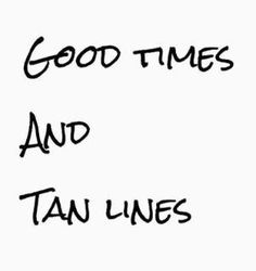 Good times and tan lines Cute Quotes, Words Quotes, Wise Words, Funny Quotes, Sayings, Qoutes, Instagram Quotes, Tan Lines, Happy Thoughts