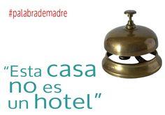 """""""¡Esta casa no es un hotel!"""" #PalabraDeMadre  http://www.marujismo.com/esta-casa-no-es-un-hotel/"""