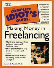 """The Complete Idiot's Guide to Making Money in Freelancing"" by Laurie E. Rozakis"