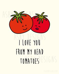 I Love You From My Head TOMATOES Cute Fruit Pun for by AshyDesigns, $9.00