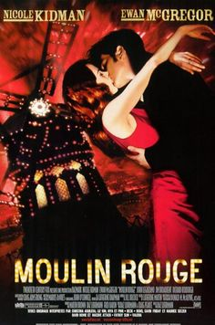Moulin Rouge...We watch this over and over!