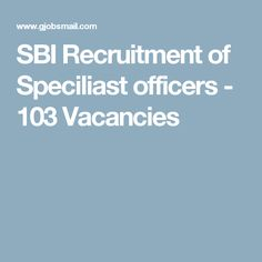 SBI Recruitment of Speciliast officers - 103 Vacancies