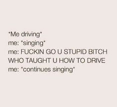 I wish people would learn how to drive and then I can make it through an entire song, lol 😂🙌🏼Guilty! Sassy Quotes, Me Quotes, Funny Quotes, Funny Memes, Jokes Quotes, Haha Funny, Hilarious, Funny Stuff, Funny Shit