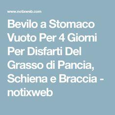 Bevilo a Stomaco Vuoto Per 4 Giorni Per Disfarti Del Grasso di Pancia, Schiena e Braccia - notixweb