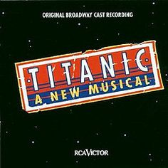 Titanic the Musical - got to see this in 1998 or 1997 can't remember exactly, has some of the best music - The score is beautiful. I love Titanic.