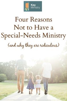Looking at the top four excuses we hear for not doing special-needs ministry, and sharing why we don't think they are good enough reasons to exclude families like mine.