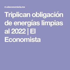 Triplican obligación de energías limpias al 2022 | El Economista