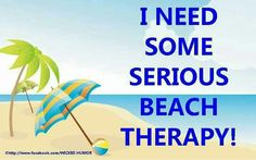I need some serious beach therapy.