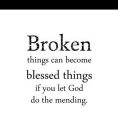 the Lord will heal our broken hearts and fill us with Him