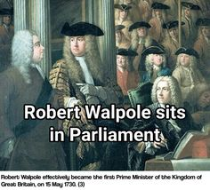 Robert Walpole effectively became the first Prime Minister of the Kingdom of Great Britain, on 15 May 1730. (3)