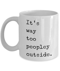 It's Way Too Peopley Outside Mug Funny Ceramic Coffee Cup for Introverts