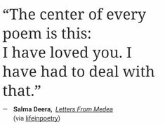 """The center of every poem is this: I have loved you"" -Salma Deera Poem Quotes, Words Quotes, Life Quotes, Sayings, Pretty Words, Beautiful Words, Journaling, Aesthetic Words, Some Words"
