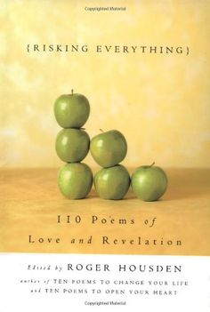 Risking Everything: 110 Poems of Love and Revelation by Roger Housden. This luminous anthology brings together great poets from around the world whose work transcends culture and time. Their words reach past the outer divisions to the universal currents of love and revelation that move and inspire us all.