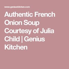 Authentic French Onion Soup Courtesy of Julia Child | Genius Kitchen