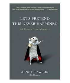 Summer Reading List: Let's Pretend This Never Happened: (A Mostly True Memoir)