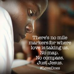"""There's no mile markers for where love is taking us. No map. Just Jesus"" - Bob Goff #LoveDoes"