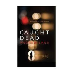 """Read """"Caught Dead A Rick Van Lam Mystery"""" by Andrew Lanh available from Rakuten Kobo. One of the beautiful Le sisters is dead. Hartford, Connecticut's small Vietnamese community is stunned. When The Bough Breaks, Rachel Gibson, John Mahoney, Jonathan Kellerman, Lawrence Block, Clean Jokes, Slow Burn, Twin Sisters, The Book"""