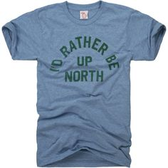 Traditionally, Up North in Michigan begins around Clare and goes up to The Bridge. What's your Up North? Whatever it is, when the weather warms up we know we'd rather be there.   Super soft heather gray tri-blend cotton/poly/rayon (50/25/25). Sales of this item help the Michigan Department of Natural Resources keep our state beautiful. Every item sold in the Summer Collection gives 5% back to the DNR.
