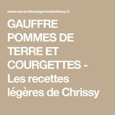 GAUFFRE POMMES DE TERRE ET COURGETTES - Les recettes légères de Chrissy