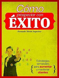 COMO PROSPECTAR CON EXITO: Estrategias semanales para aumentar y mantener clientes de Fernando Morón Sequeiros, http://www.amazon.es/dp/B00L6ODZTW/ref=cm_sw_r_pi_dp_KjAXub111BZZK