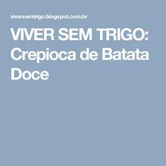 VIVER SEM TRIGO: Crepioca de Batata Doce