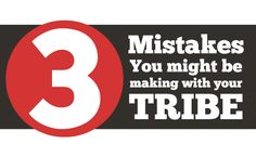 3 Mistakes you might be making with your tribe - by @John Falchetto