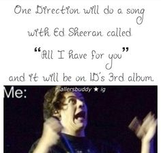 Ohmygosh :,) my Sheeran feels and 1D feels are gonna be in overdrive.! << I AM GONNA DIE 100000000000+ TIMES LISTENING TO THIS SONG