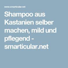 Shampoo aus Kastanien selber machen, mild und pflegend - smarticular.net