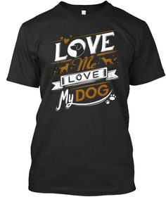 Love Me, Love My Dog (Gold)... Black T-Shirt Front