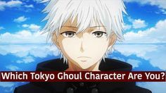 Which Tokyo Ghoul Character Are You? I got kaneki