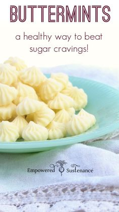 Buttermints: A healthy way to stop sugar cravings (these really work, and quickly!)