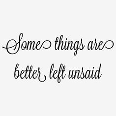 Some things are better left unsaid