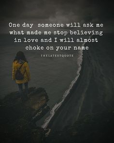 One day someone will ask me what made me stop believing in love and I will almost choke on your name. . . . #thelatestquote #thelateststories #heartbrokenquotes