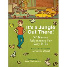 It's a Jungle Out There: 52 Nature Activities for City Kids | Outdoor Play Ideas for Children | Eco Friendly Ideas | Nature in the City
