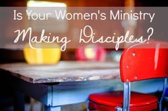 Is Your Women's Ministry Making Disciples? {MissionalWomen.com}