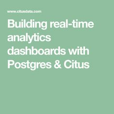 Building real-time analytics dashboards with Postgres & Citus