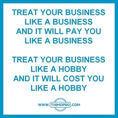Treat your business like a business and it will pay you as a business. Treat…