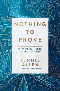Nothing to Prove: Why We Can Stop Trying So Hard: Book Review
