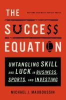 Purchased through the February 2013 More Books promotion: The success equation : untangling skill and luck in business, sports, and investing by Michael J. Mauboussin.'