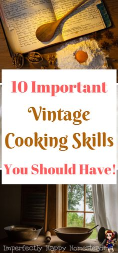 10 Important Vintage Cooking Skills You Should Have on the homestead and for survival.