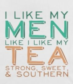 Southern Men Tank - I like my men like I like my tea, strong sweet, and southern.