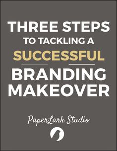 Three Steps to Successfully Tackling a Branding Makeover - PaperLark Studio
