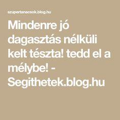 Mindenre jó dagasztás nélküli kelt tészta! tedd el a mélybe! - Segithetek.blog.hu