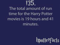 Harry Potter Facts The total amount of run time for the Harry Potter movies is 19 hours and 41 minutes. Harry Potter Facts, Harry Potter Fan Art, Harry Potter Fandom, Harry Potter World, Harry Potter Marathon, No Muggles, Hp Facts, Random Facts, Mischief Managed