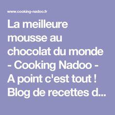 La meilleure mousse au chocolat du monde - Cooking Nadoo - A point c'est tout ! Blog de recettes de cuisine