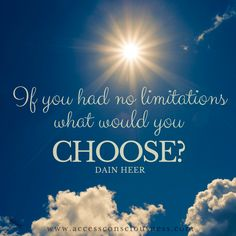 "Question Of The Day ""If you had no limitations what would you choose?"" Dain Heer #choose #question #accessconsciousness."