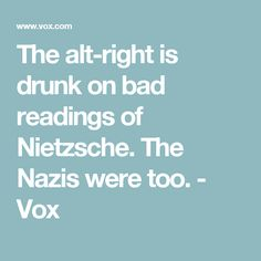 The alt-right is drunk on bad readings of Nietzsche. The Nazis were too. - Vox