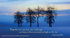 """""""Together we can face any challenges as deep as the ocean and as high as the sky."""" -Sonia Gandhi"""